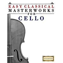 Easy Classical Masterworks for Cello: Music of Bach, Beethoven, Brahms, Handel, Haydn, Mozart, Schubert, Tchaikovsky, Vivaldi and Wagner