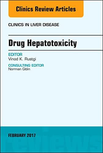 Drug Hepatotoxicity, An Issue of Clinics in Liver Disease, E-Book (The Clinics: Internal Medicine 21)