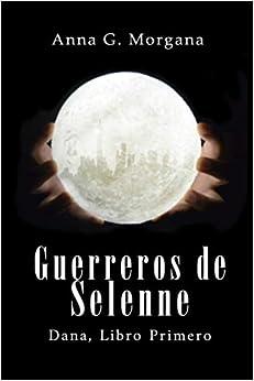 Guerreros de Selenne.: Dana, Libro Primero: Amazon.es