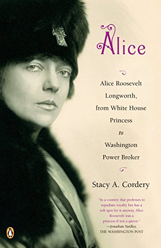 Alice: Alice Roosevelt Longworth, from White House Princess to Washington Power Broker [Stacy A. Cordery] (Tapa Blanda)