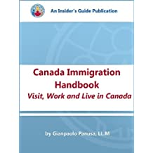 Canada Immigration Handbook: Visit, Work and Live in Canada