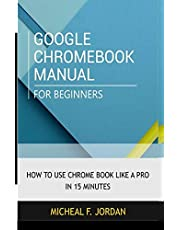 GOOGLE CHROMEBOOK MANUAL FOR BEGINNERS: How to use Chromebook like a pro in 15 minutes