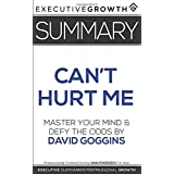 Summary: Can't Hurt Me - Master Your Mind and Defy the Odds by David Goggins