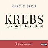 Krebs: Die unsterbliche Krankheit Hörbuch von Martin Bleif Gesprochen von: Martin Bleif