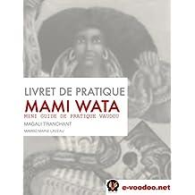 LIVRET DE PRATIQUE VAUDOU MAMI WATA: MINI GUIDE DE PRATIQUE VAUDOU (Mambo Marie Laveau t. 6) (French Edition)