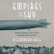 Empires of the Sky: Zeppelins, Airplanes, and Two Men's Epic Duel to Rule the W