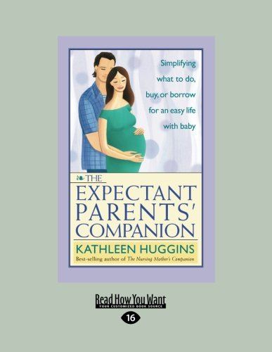 The Expectant Parents Companion: Simplifying What to Do, Buy or Borrow for an Easy Life with Baby