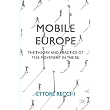 Mobile Europe: The Theory and Practice of Free Movement in the EU