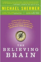 The Believing Brain: From Ghosts and Gods to Politics and Conspiracies---How We Construct Beliefs and Reinforce Them as Truths Paperback