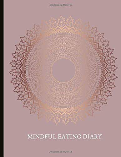 Mindful Eating Diary: Beautiful Journal With Food Logs, Mindful Eating Worksheets, Mood and Energy Diary,