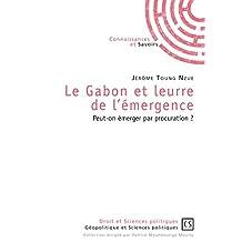 Le Gabon et leurre de l'émergence: Peut-on émerger par procuration ? (French Edition)