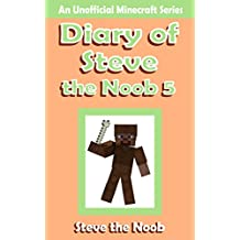 Diary of Steve the Noob 5 ( An Unofficial Minecraft Book ) (Diary of Steve the Noob Collection)