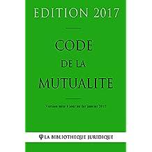 Code de la mutualité - Edition 2017: Version mise à jour au 1er janvier 2017 (French Edition)