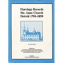 Marriage Records, Ste. Anne Church, Detroit, 1701-1850