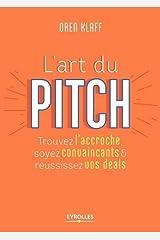 L art du pitch - trouver l accroche soyez convaincants et russissez vos deals Paperback
