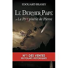 Le Dernier Pape et la Prophétie de Pierre: Nouvelle édition 2015 (French Edition)