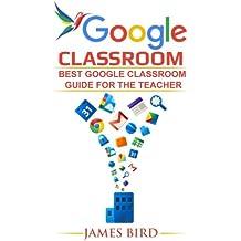 Google Classroom: Best Google Classroom Guide for the Teacher (Google Classroom, Google Classroom for Teachers...