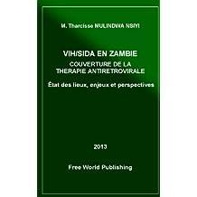 VIH/SIDA EN ZAMBIE COUVERTURE DE LA THERAPIE ANTIRETROVIRALE : ETAT DE LIEUX, ENJEUX ET PERSPECTIVES. (French Edition)