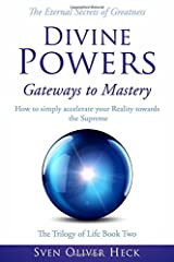 Divine Powers - Gateways to Mastery: How to simply accelerate your Reality towards the Supreme (Triology of Life) Paperback