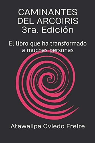 CAMINANTES DEL ARCOIRIS  3ra. Edición El libro que ha transformado a muchas personas  [Oviedo Freire, Atawallpa] (Tapa Blanda)