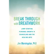 Break Through with Breathwork: Jump-Starting Personal Growth in Counseling and the Healing Arts