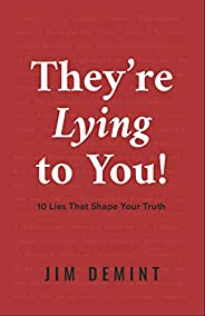 They're Lying to You: 10 Lies That Shape Your T