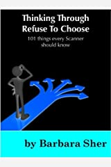 Thinking Through Refuse to Choose: 101 things every Scanner should know Kindle Edition