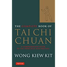 The Complete Book of Tai Chi Chuan: A Comprehensive Guide to the Principles and Practice