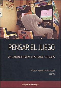 Book's Cover of Pensar el juego: 25 caminos para los Games Studies: 1 (Ludografías) (Español) Tapa blanda – 5 octubre 2020