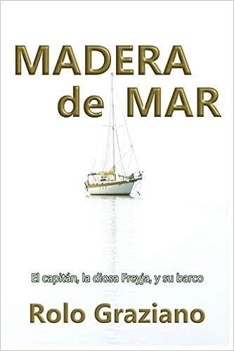 MADERA de MAR: El capitán, la diosa Freyja y su barco: Amazon.es: Graziano, Rolo: Libros