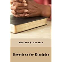Devotions for Disciples: a resource presented by Christ Disciples Ministries