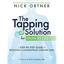 Nick Ortner: The Tapping Solution for Pain Relief : A Step-By-Step Guide to Reducing and Eliminating Chronic Pain (Hardcover); 2015 Edition