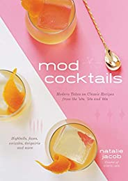 Mod Cocktails: Modern Takes on Classic Recipes from the '40s, '50s