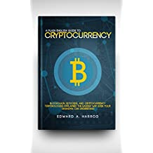 Guide to Cryptocurrency: Bitcoin, Ethereum, Altcoin, Coin Market, Mining, Investing, Trading, Wallet, Digital Currency, Blockchain, Litecoin, Smart Contracts and the Future of Money