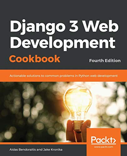 Django 3 Web Development Cookbook: Actionable solutions to common problems in Python web development, 4th Edition