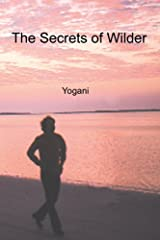 The Secrets of Wilder - A Story of Inner Silence, Ecstasy and Enlightenment Kindle Edition