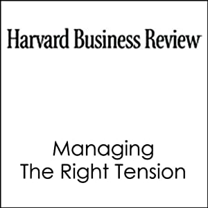 Managing the Right Tension (Harvard Business Review) Periodical