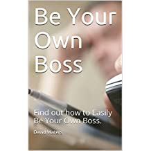 Be Your Own Boss: Find out how to Easily Be Your Own Boss.