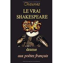 Le vrai Shakespeare: drame en cinq actes et un tableau