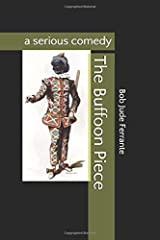 The Buffoon Piece: a serious comedy (Comedies) Paperback
