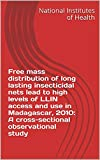 Free mass distribution of long lasting insecticidal nets lead to high levels of LLIN access and use in Madagascar, 2010: A cross-sectional observational study