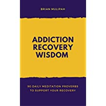 Addiction Recovery Wisdom: 90 Daily Meditation Proverbs to Support Your Recovery
