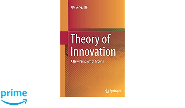 Theory of Innovation: A New Paradigm of Growth