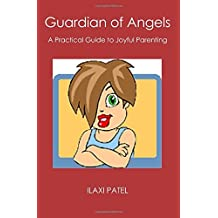 Guardian of Angels: A Practical Guide to Joyful Parenting by Ilaxi Patel (2006-09-18)