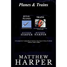 Planes & Trains: A Fascinating Book Containing Plane & Train Facts, Trivia, Images & Memory Recall Quiz: Suitable for Adults & Children (Matthew Harper)
