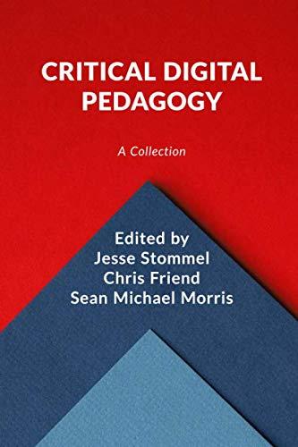 Critical Digital Pedagogy: A Collection