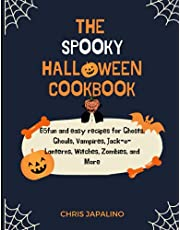 THE SPOOKY HALLOWEEN COOKBOOK: 65 fun and easy recipes for Ghosts, Ghouls, Vampires, Jack-o-Lanterns, Witches, Zombies, and More