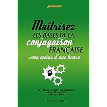 Gramemo - Maîtrisez les bases de la conjugaison française en moins d'une heure: Les réponses à toutes vos questions…  même celles que vous n'osez pas poser (French Edition)