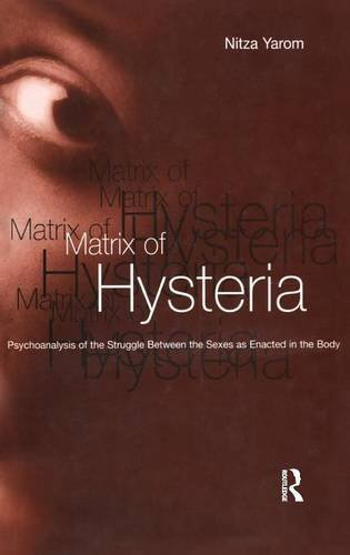 The Matrix of Hysteria: Psychoanalysis of the Struggle Between the Sexes Enacted in the Body