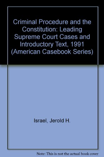 Criminal Procedure and the Constitution: Leading Supreme Court Cases and Introductory Text, 1991 (American Casebook Series)